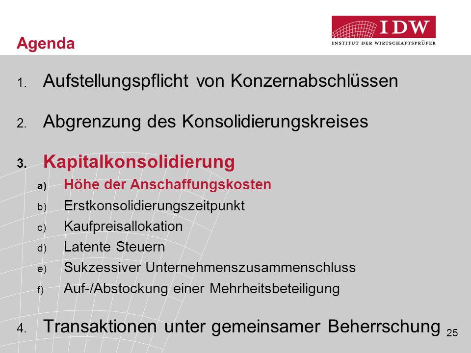 25 Agenda 1. Aufstellungspflicht von Konzernabschlüssen 2. Abgrenzung des Konsolidierungskreises 3. Kapitalkonsolidierung a) Höhe der Anschaffungskost