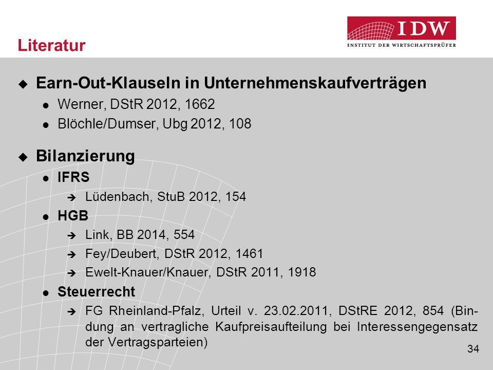34 Literatur  Earn-Out-Klauseln in Unternehmenskaufverträgen Werner, DStR 2012, 1662 Blöchle/Dumser, Ubg 2012, 108  Bilanzierung IFRS  Lüdenbach, S