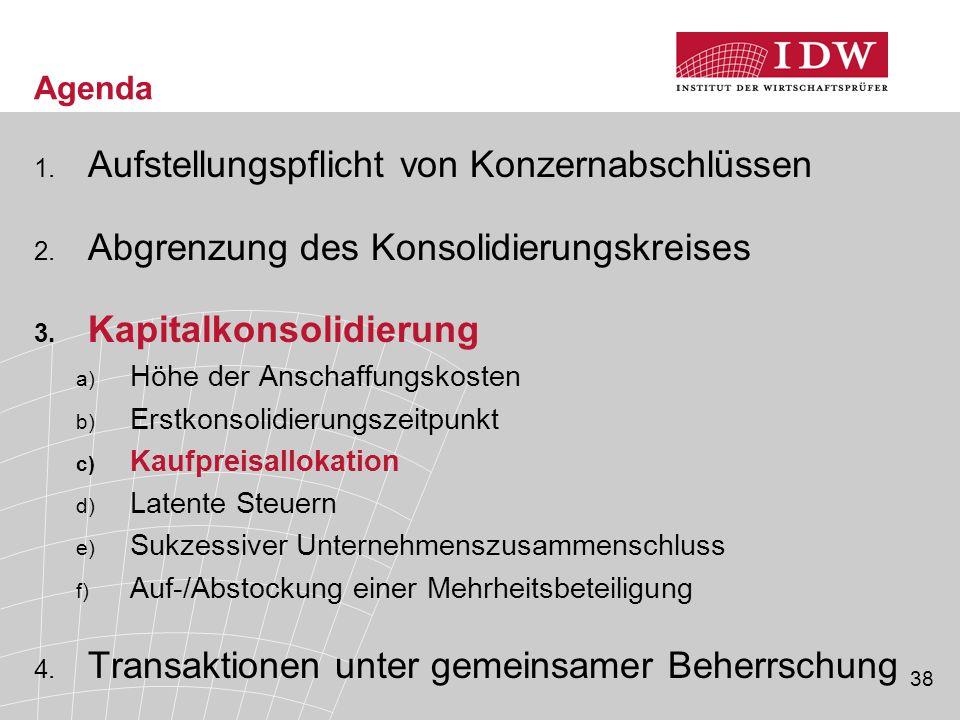 38 Agenda 1. Aufstellungspflicht von Konzernabschlüssen 2. Abgrenzung des Konsolidierungskreises 3. Kapitalkonsolidierung a) Höhe der Anschaffungskost