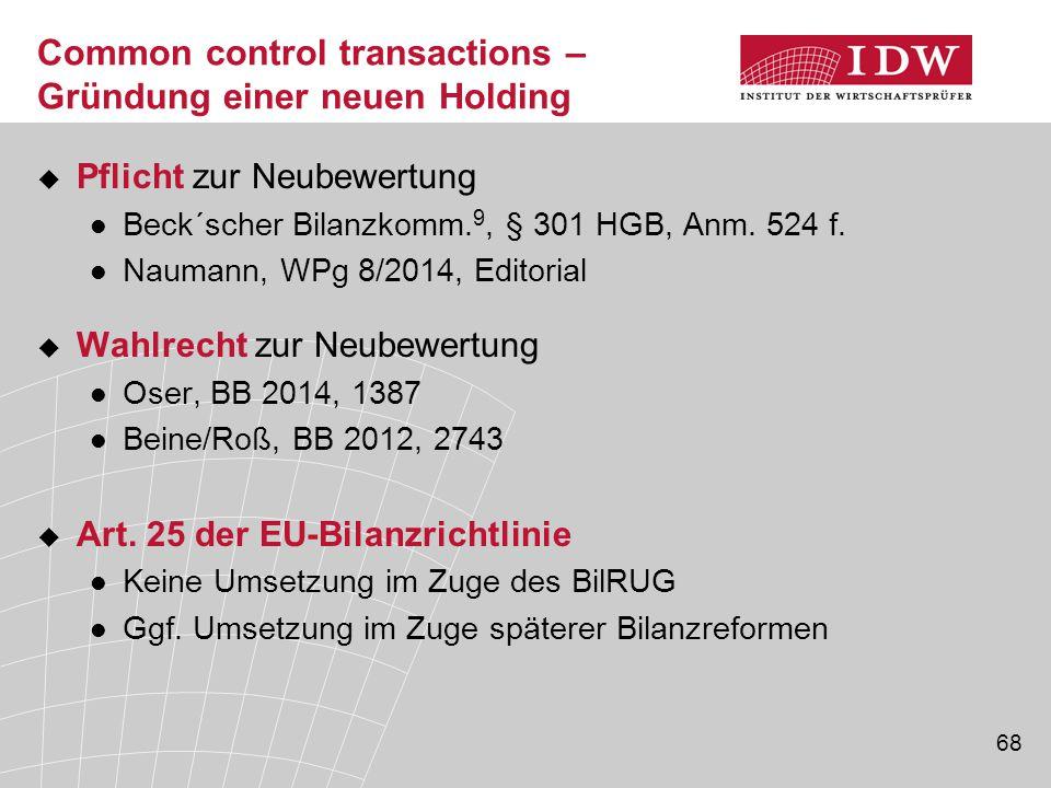 68 Common control transactions – Gründung einer neuen Holding  Pflicht zur Neubewertung Beck´scher Bilanzkomm. 9, § 301 HGB, Anm. 524 f. Naumann, WPg