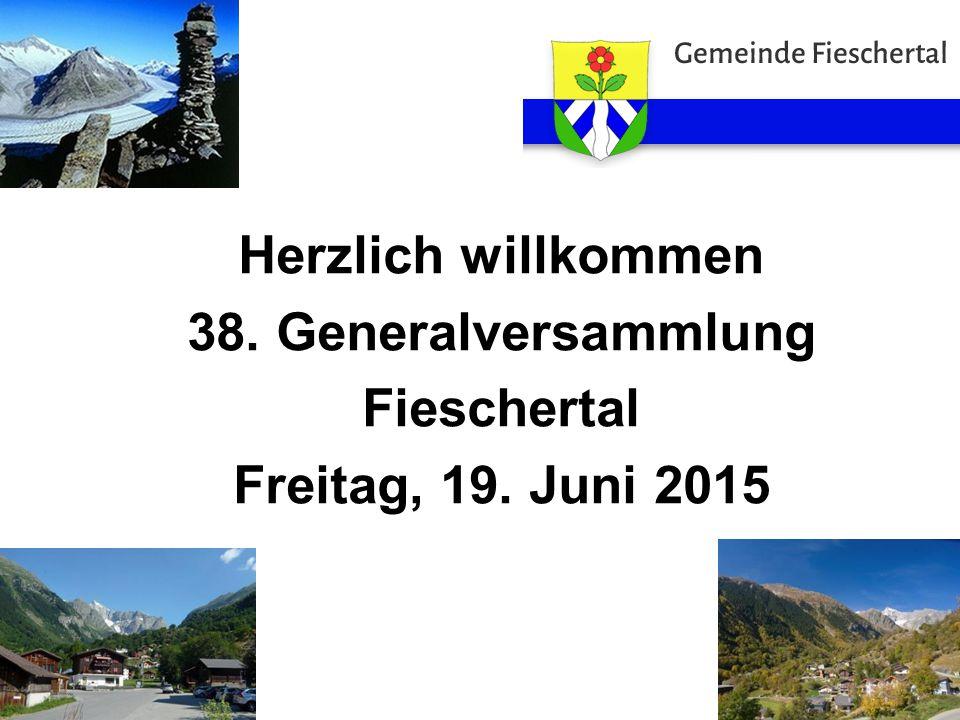 Herzlich willkommen 38. Generalversammlung Fieschertal Freitag, 19. Juni 2015