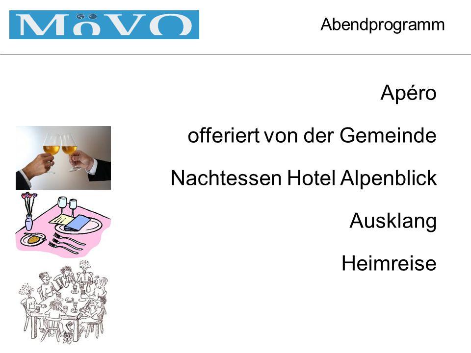 Abendprogramm Apéro offeriert von der Gemeinde Nachtessen Hotel Alpenblick Ausklang Heimreise