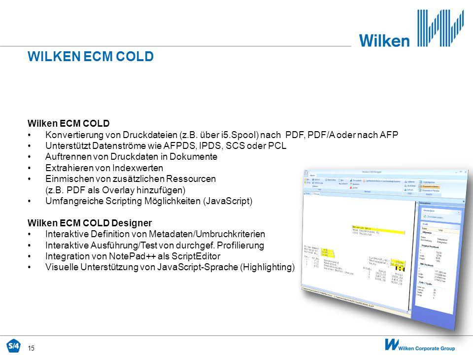 15 WILKEN ECM COLD Wilken ECM COLD Konvertierung von Druckdateien (z.B. über i5.Spool) nach PDF, PDF/A oder nach AFP Unterstützt Datenströme wie AFPDS