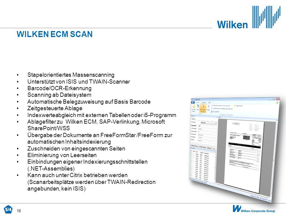 18 WILKEN ECM SCAN Stapelorientiertes Massenscanning Unterstützt von ISIS und TWAIN-Scanner Barcode/OCR-Erkennung Scanning ab Dateisystem Automatische