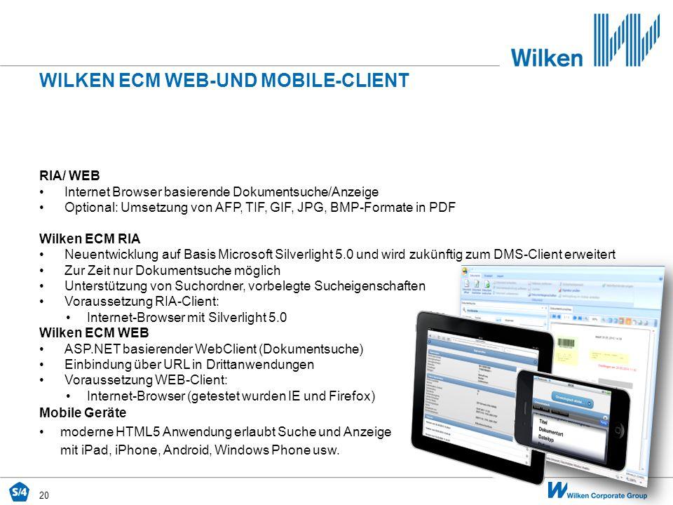 20 WILKEN ECM WEB-UND MOBILE-CLIENT RIA/ WEB Internet Browser basierende Dokumentsuche/Anzeige Optional: Umsetzung von AFP, TIF, GIF, JPG, BMP-Formate