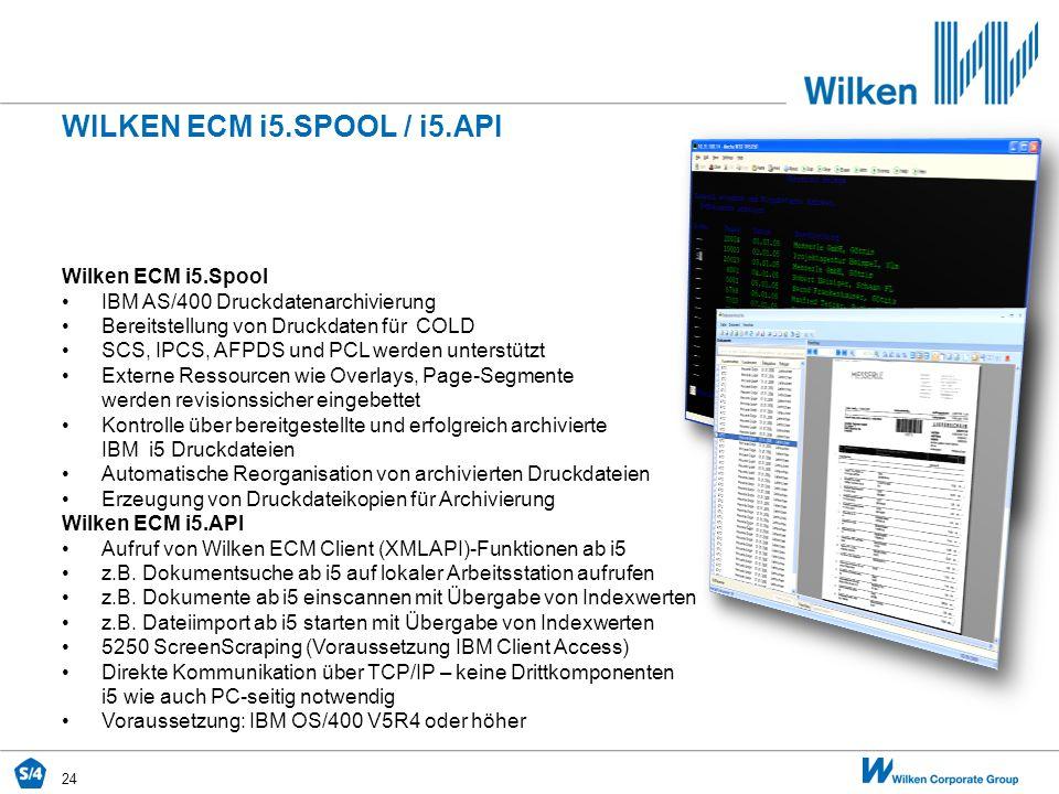 24 WILKEN ECM i5.SPOOL / i5.API Wilken ECM i5.Spool IBM AS/400 Druckdatenarchivierung Bereitstellung von Druckdaten für COLD SCS, IPCS, AFPDS und PCL