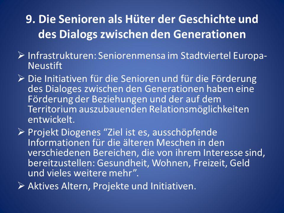 9. Die Senioren als Hüter der Geschichte und des Dialogs zwischen den Generationen  Infrastrukturen: Seniorenmensa im Stadtviertel Europa- Neustift 