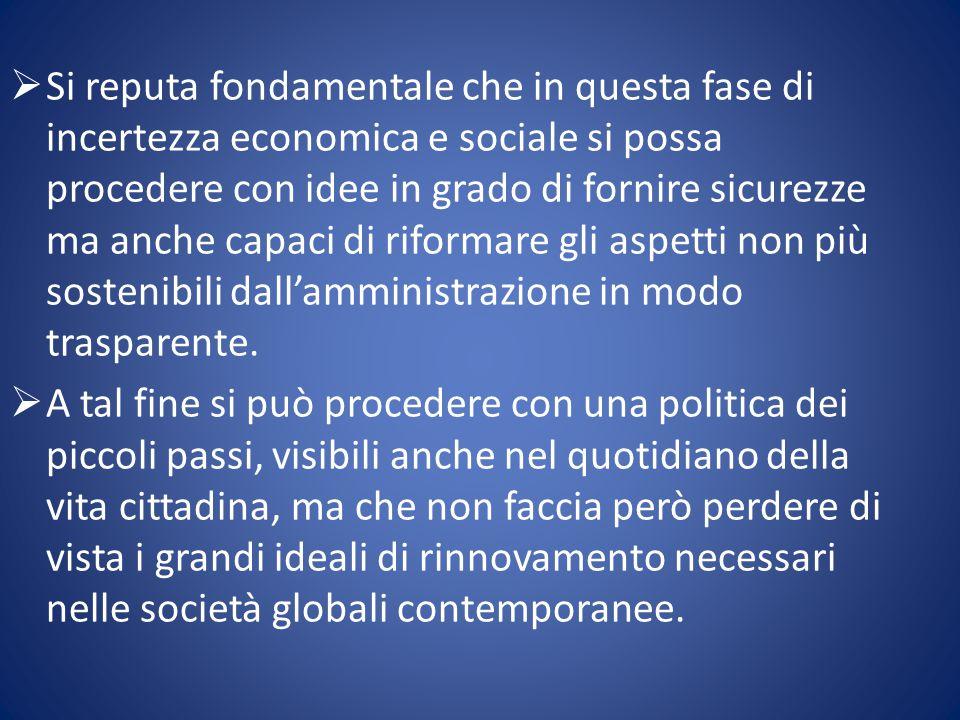  Si reputa fondamentale che in questa fase di incertezza economica e sociale si possa procedere con idee in grado di fornire sicurezze ma anche capaci di riformare gli aspetti non più sostenibili dall'amministrazione in modo trasparente.