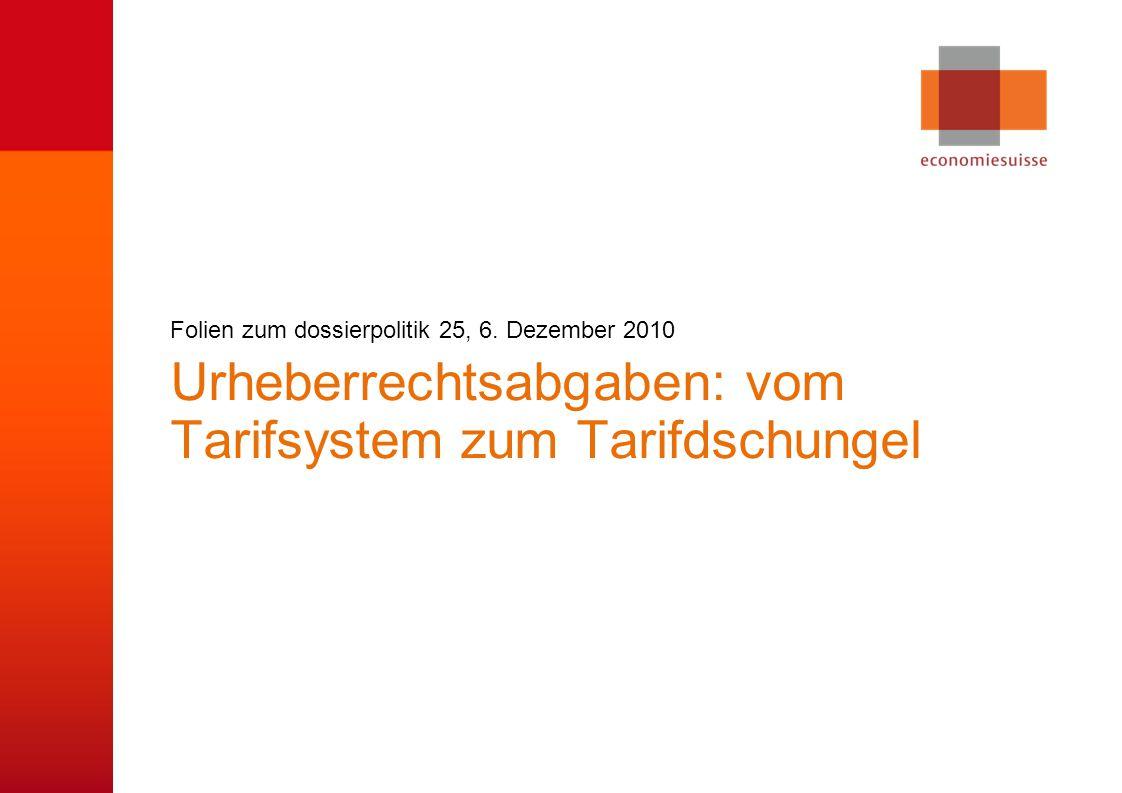 © economiesuisse Urheberrechtsabgaben: vom Tarifsystem zum Tarifdschungel Folien zum dossierpolitik 25, 6.