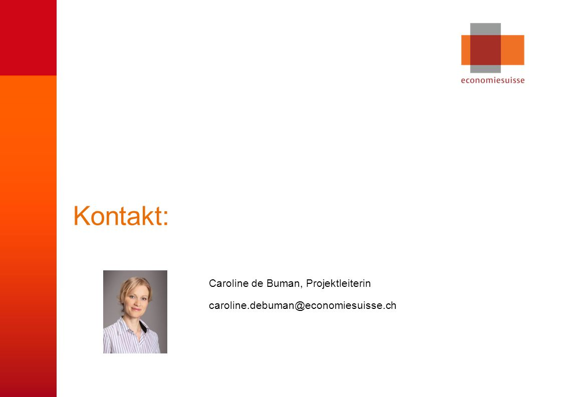 © economiesuisse Kontakt: Caroline de Buman, Projektleiterin caroline.debuman@economiesuisse.ch