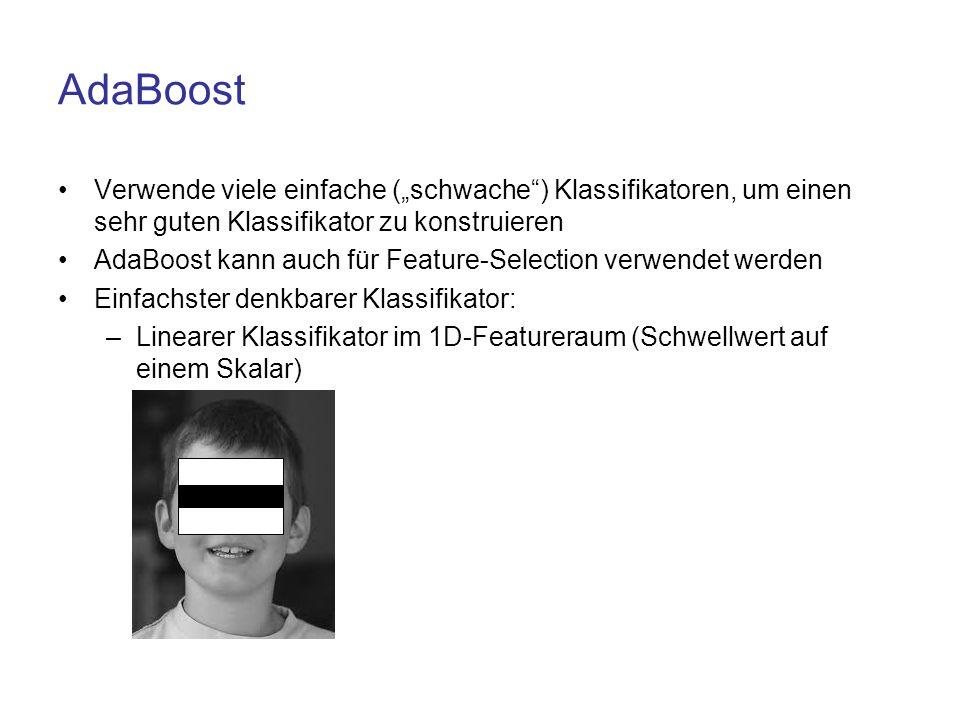 """AdaBoost Verwende viele einfache (""""schwache"""") Klassifikatoren, um einen sehr guten Klassifikator zu konstruieren AdaBoost kann auch für Feature-Select"""