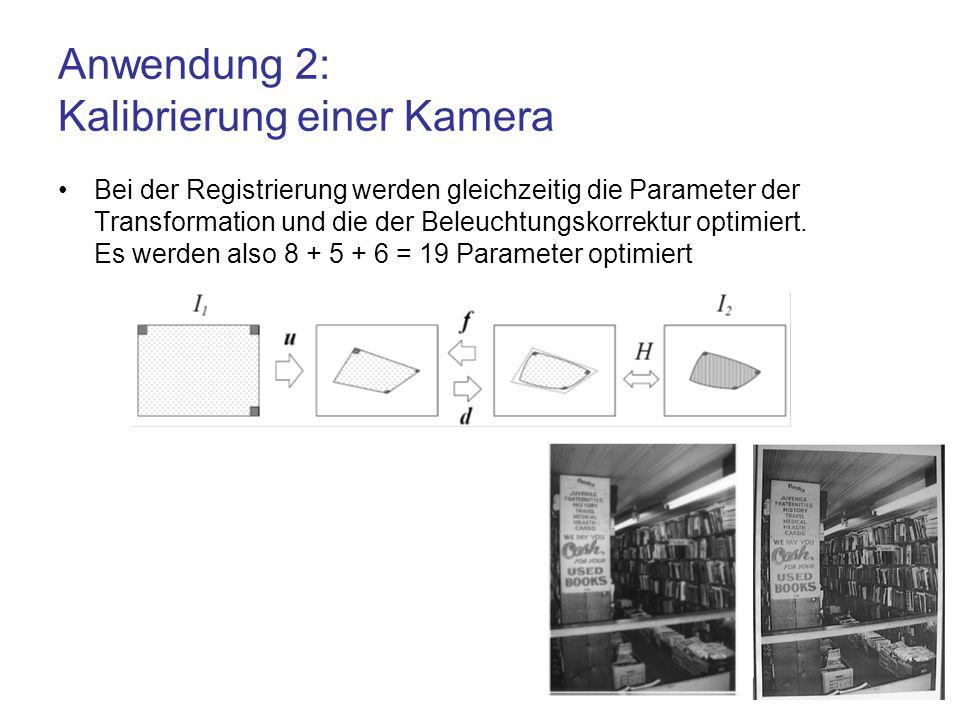 Anwendung 2: Kalibrierung einer Kamera Bei der Registrierung werden gleichzeitig die Parameter der Transformation und die der Beleuchtungskorrektur op