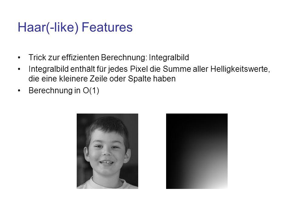 Haar(-like) Features Trick zur effizienten Berechnung: Integralbild Integralbild enthält für jedes Pixel die Summe aller Helligkeitswerte, die eine kl