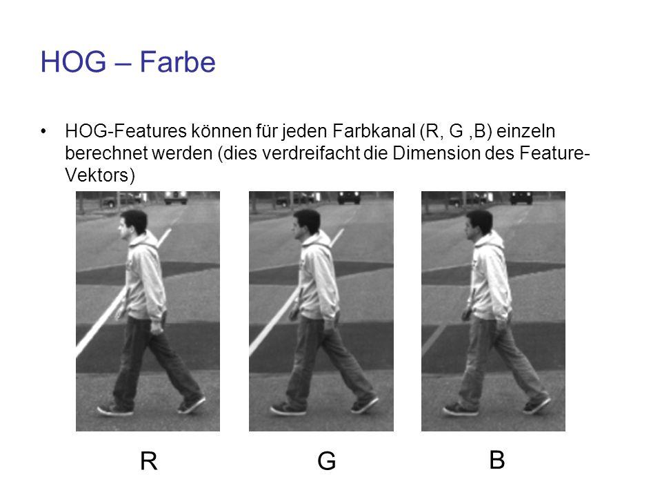 HOG – Farbe HOG-Features können für jeden Farbkanal (R, G,B) einzeln berechnet werden (dies verdreifacht die Dimension des Feature- Vektors) RG B