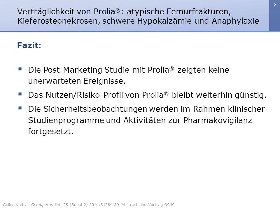 5 Fazit:  Die Post-Marketing Studie mit Prolia ® zeigten keine unerwarteten Ereignisse.  Das Nutzen/Risiko-Profil von Prolia ® bleibt weiterhin güns