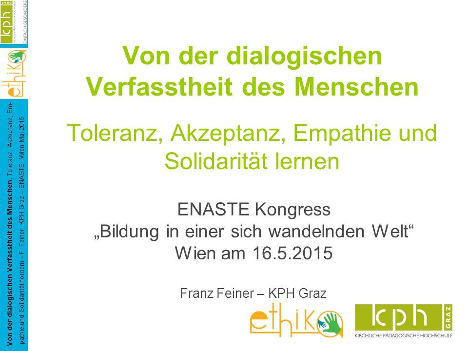 """ENASTE Kongress """"Bildung in einer sich wandelnden Welt"""" Wien am 16.5.2015 Franz Feiner – KPH Graz Von der dialogischen Verfasstheit des Menschen Toler"""