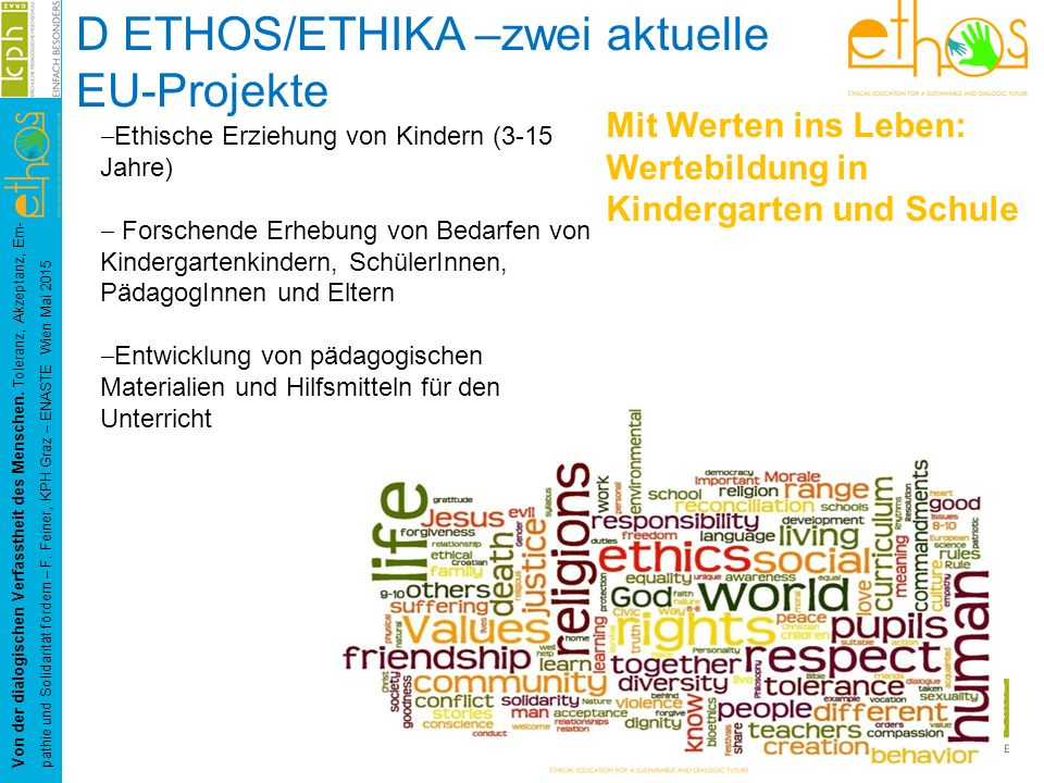 D ETHOS/ETHIKA –zwei aktuelle EU-Projekte Von der dialogischen Verfasstheit des Menschen.