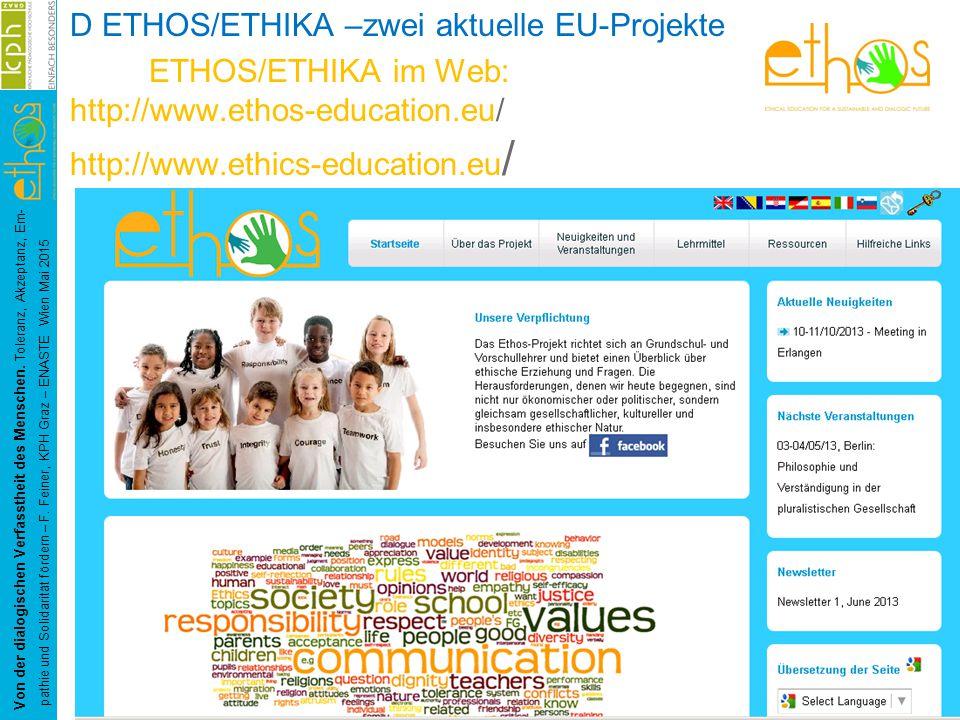 D ETHOS/ETHIKA –zwei aktuelle EU-Projekte ETHOS/ETHIKA im Web: http://www.ethos-education.eu/ http://www.ethics-education.eu / Von der dialogischen Ve