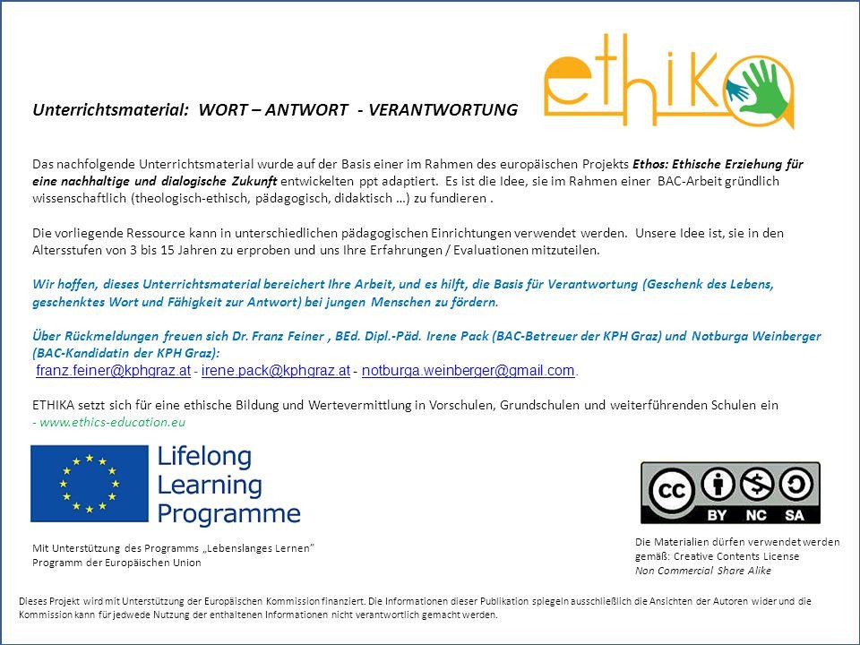 Unterrichtsmaterial: WORT – ANTWORT - VERANTWORTUNG Das nachfolgende Unterrichtsmaterial wurde auf der Basis einer im Rahmen des europäischen Projekts