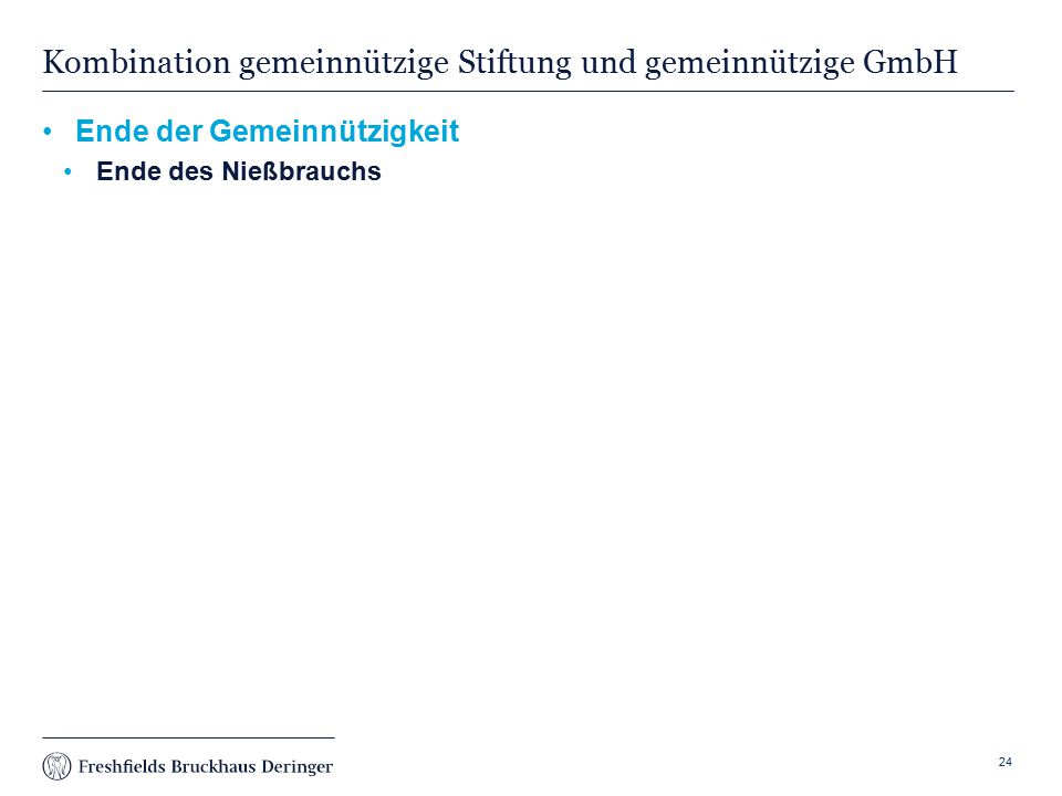 Print slide Kombination gemeinnützige Stiftung und gemeinnützige GmbH Ende der Gemeinnützigkeit Ende des Nießbrauchs 24