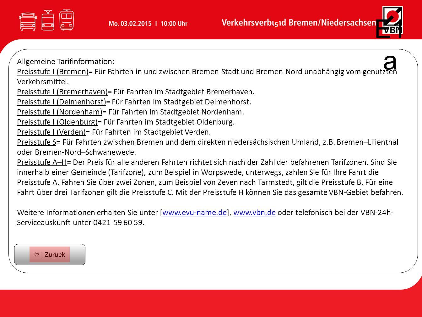 5 Allgemeine Tarifinformation: Preisstufe I (Bremen)= Für Fahrten in und zwischen Bremen-Stadt und Bremen-Nord unabhängig vom genutzten Verkehrsmittel.