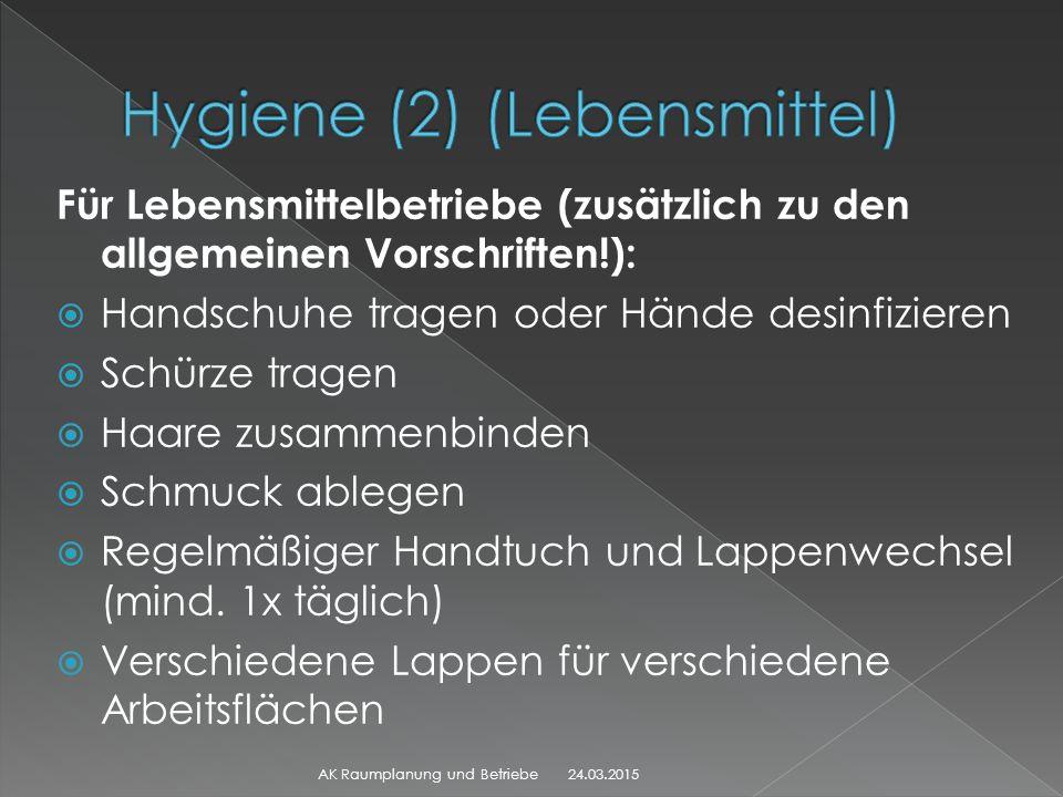 Für Lebensmittelbetriebe (zusätzlich zu den allgemeinen Vorschriften!):  Handschuhe tragen oder Hände desinfizieren  Schürze tragen  Haare zusammen