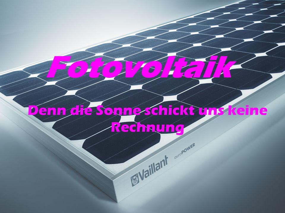 Fotovoltaik Denn die Sonne schickt uns keine Rechnung