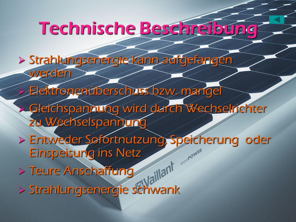 Technische Beschreibung  Strahlungsenergie kann aufgefangen werden  Elektronenüberschuss bzw. mangel  Gleichspannung wird durch Wechselrichter zu W