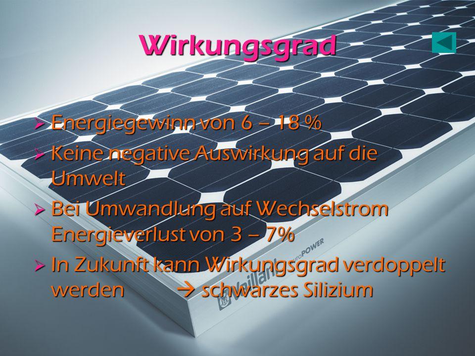 Wirkungsgrad  Energiegewinn von 6 – 18 %  Keine negative Auswirkung auf die Umwelt  Bei Umwandlung auf Wechselstrom Energieverlust von 3 – 7%  In