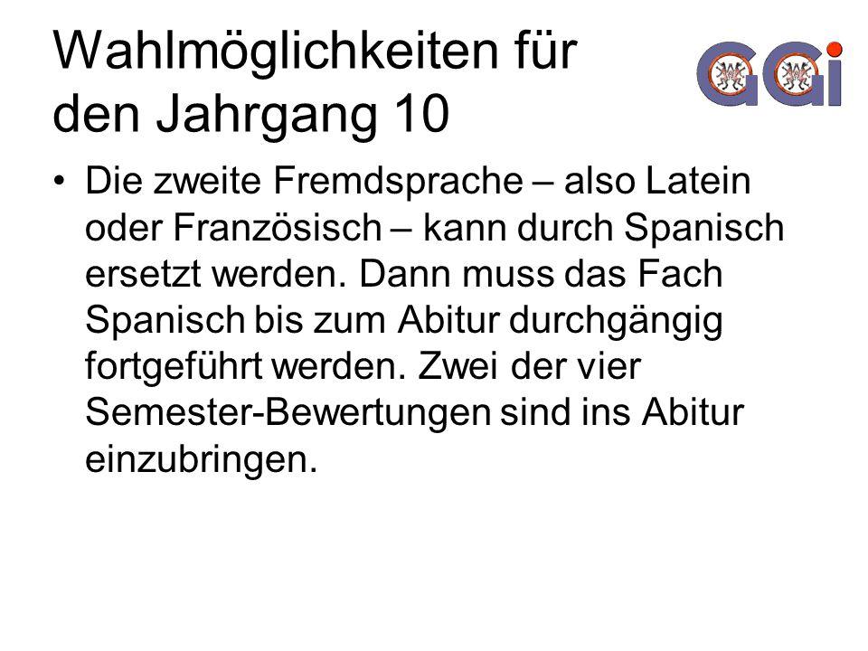 Wahlmöglichkeiten für den Jahrgang 10 Die zweite Fremdsprache – also Latein oder Französisch – kann durch Spanisch ersetzt werden. Dann muss das Fach