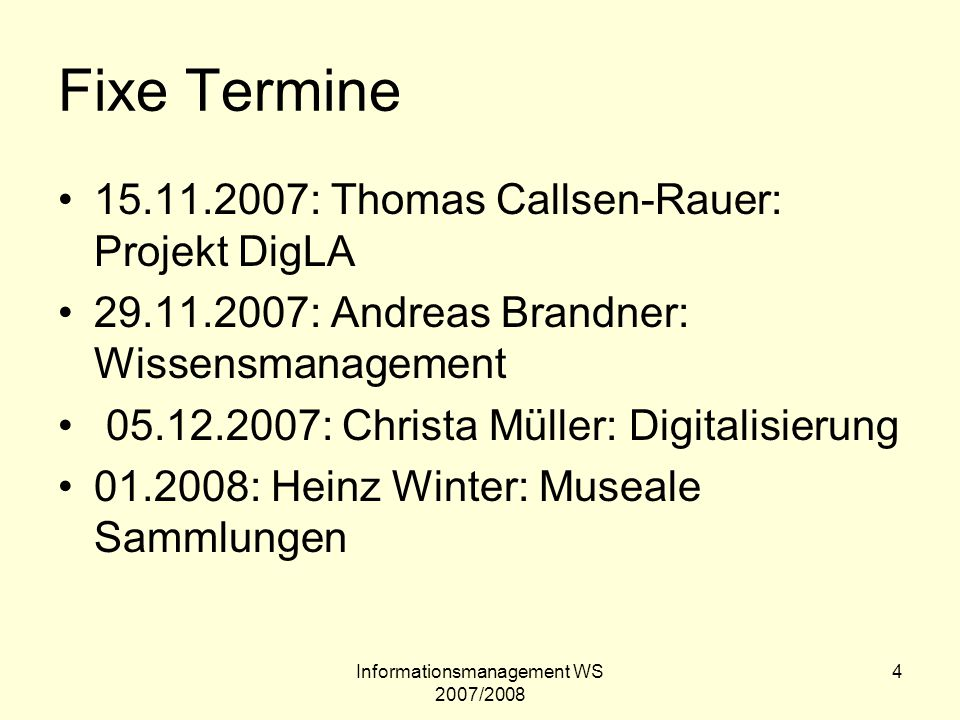 Informationsmanagement WS 2007/2008 4 Fixe Termine 15.11.2007: Thomas Callsen-Rauer: Projekt DigLA 29.11.2007: Andreas Brandner: Wissensmanagement 05.
