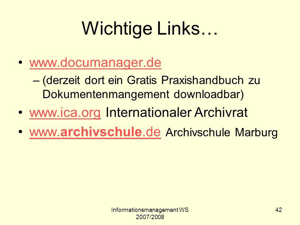 Informationsmanagement WS 2007/2008 42 Wichtige Links… www.documanager.de –(derzeit dort ein Gratis Praxishandbuch zu Dokumentenmangement downloadbar)