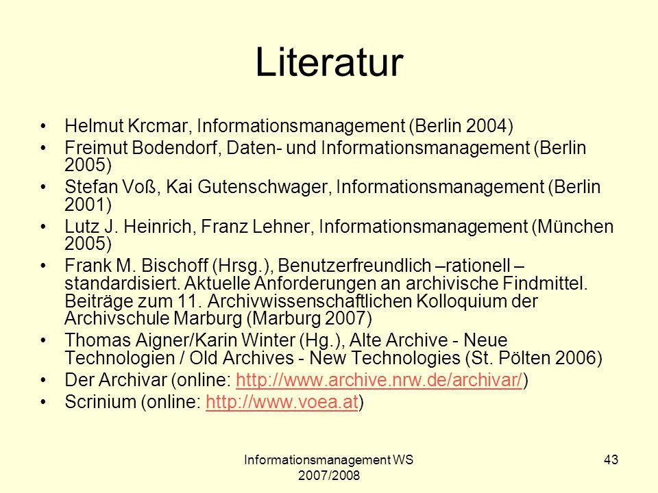 Informationsmanagement WS 2007/2008 43 Literatur Helmut Krcmar, Informationsmanagement (Berlin 2004) Freimut Bodendorf, Daten- und Informationsmanagem