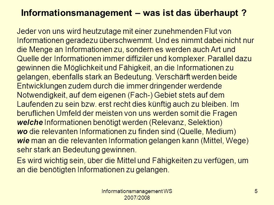 Informationsmanagement WS 2007/2008 26 ISAD (G) Identifikation Kontext Inhalt und innere Ordnung Zugangs- und Benutzungsbedingungen Sachverwandte Unterlagen Anmerkungen Beschreibung der Archivierung