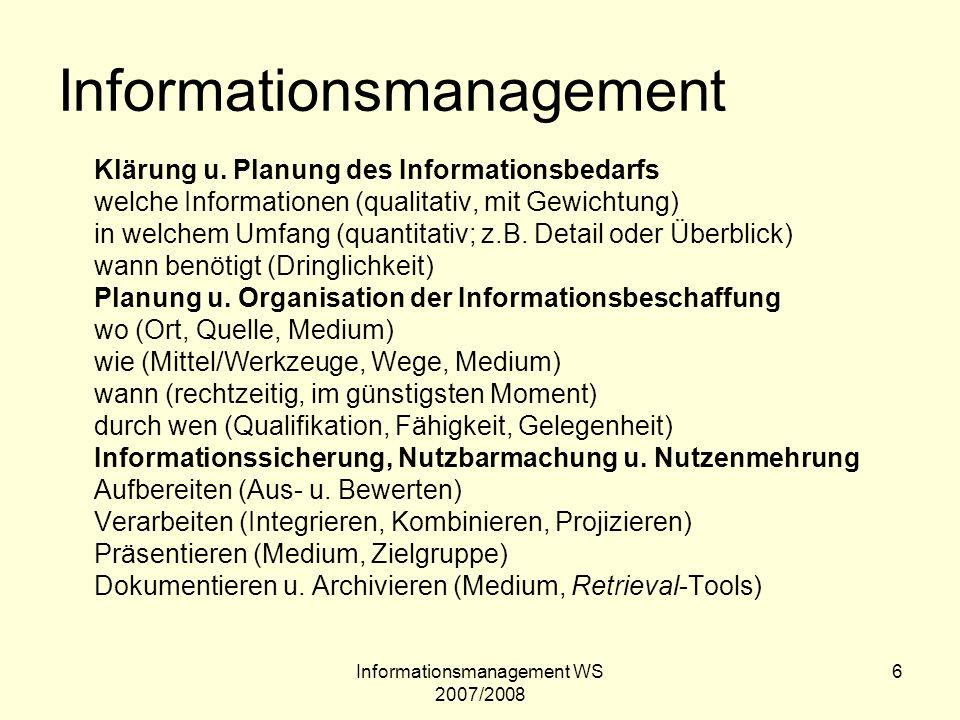 Informationsmanagement WS 2007/2008 6 Informationsmanagement Klärung u. Planung des Informationsbedarfs welche Informationen (qualitativ, mit Gewichtu