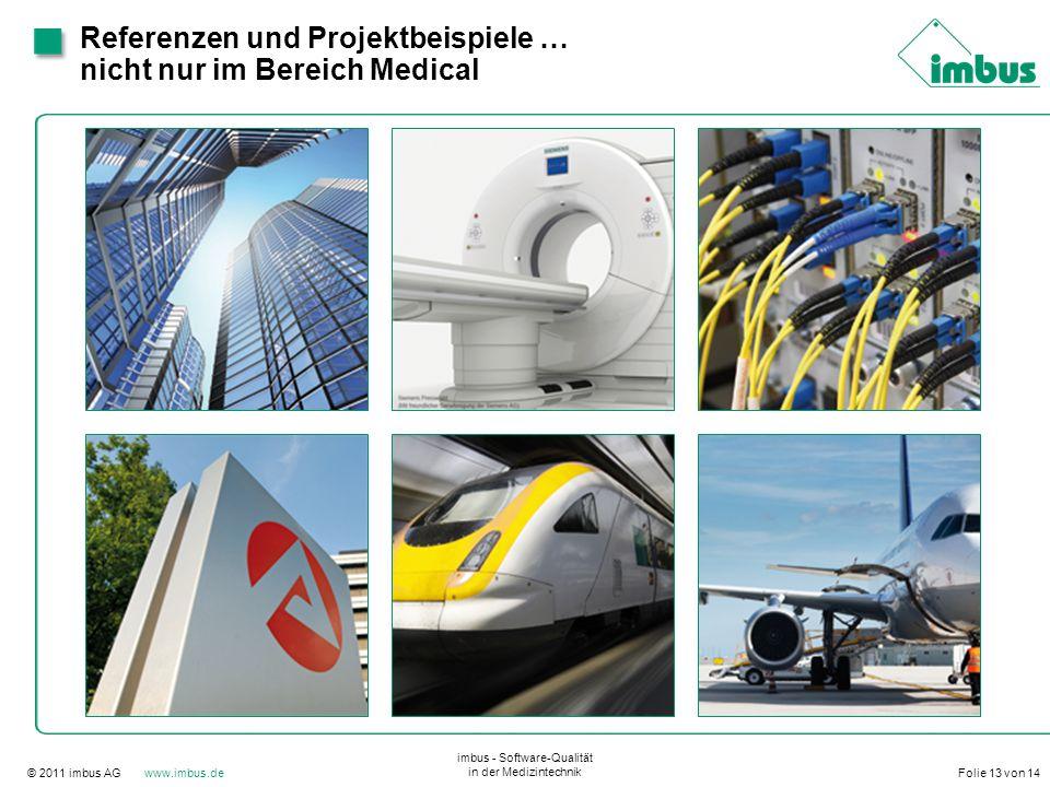 © 2011 imbus AG www.imbus.de imbus - Software-Qualität in der Medizintechnik Folie 13 von 14 Referenzen und Projektbeispiele … nicht nur im Bereich Me