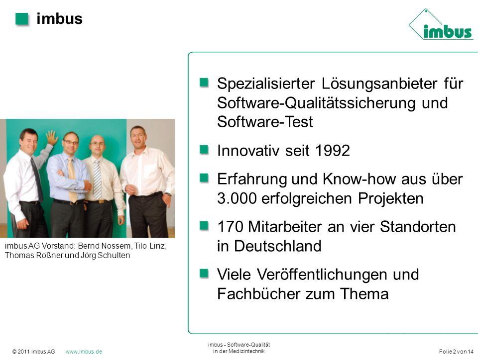 © 2011 imbus AG www.imbus.de imbus - Software-Qualität in der Medizintechnik Folie 2 von 14 imbus imbus AG Vorstand: Bernd Nossem, Tilo Linz, Thomas R