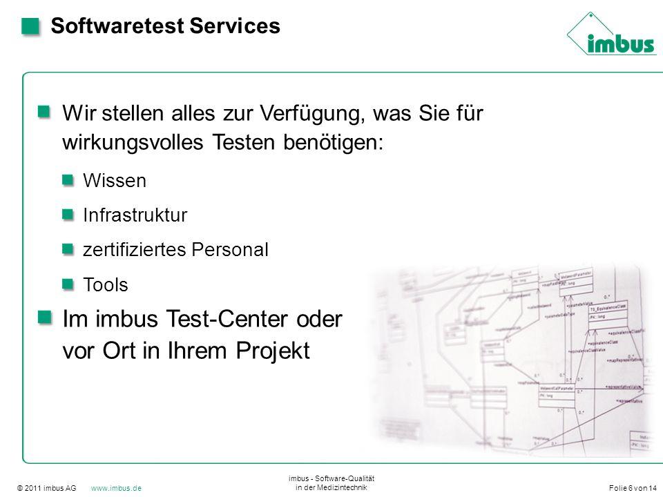 © 2011 imbus AG www.imbus.de imbus - Software-Qualität in der Medizintechnik Folie 6 von 14 Softwaretest Services Wir stellen alles zur Verfügung, was