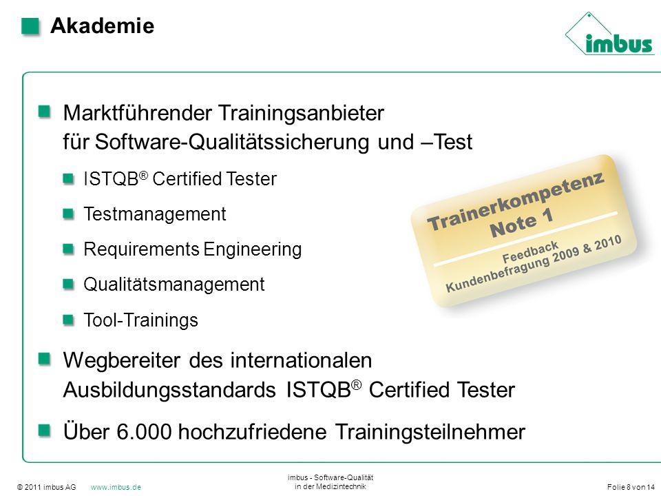 © 2011 imbus AG www.imbus.de imbus - Software-Qualität in der Medizintechnik Folie 8 von 14 Akademie Marktführender Trainingsanbieter für Software-Qua