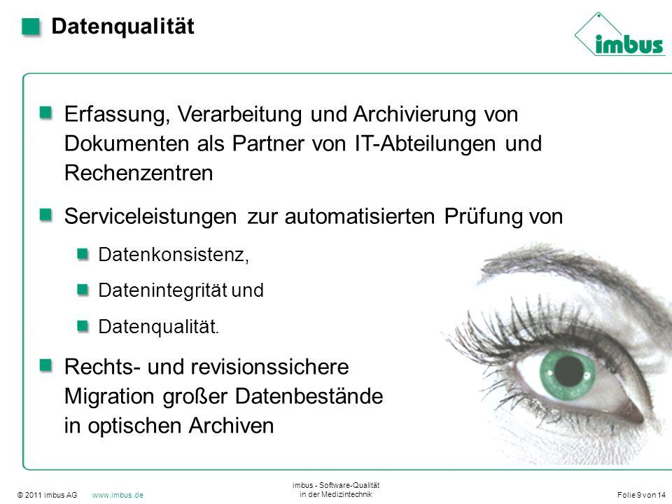 © 2011 imbus AG www.imbus.de imbus - Software-Qualität in der Medizintechnik Folie 9 von 14 Datenqualität Erfassung, Verarbeitung und Archivierung von