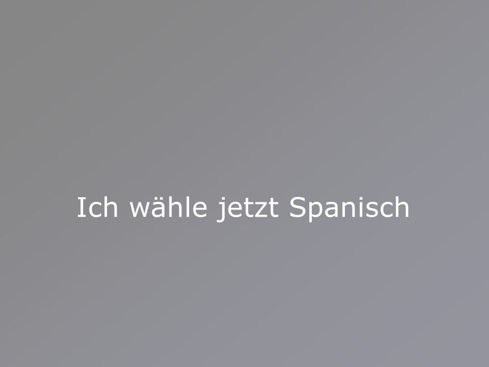 Ich wähle jetzt Spanisch