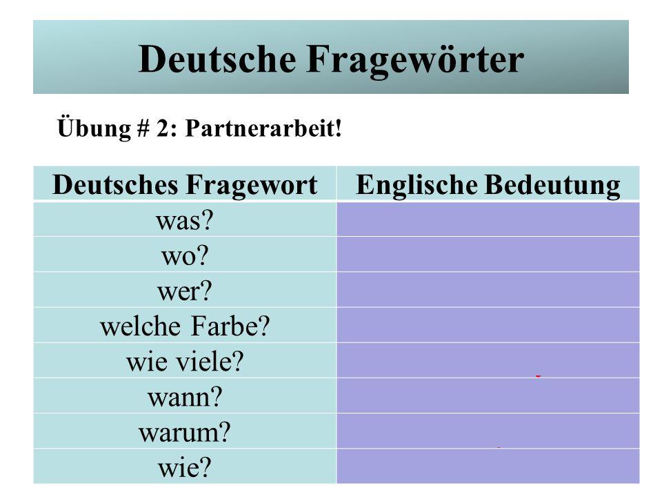 Deutsche Fragewörter Deutsches FragewortEnglische Bedeutung was? what? wo? where? wer? who? welche Farbe? which color? wie viele? how many? wann? when