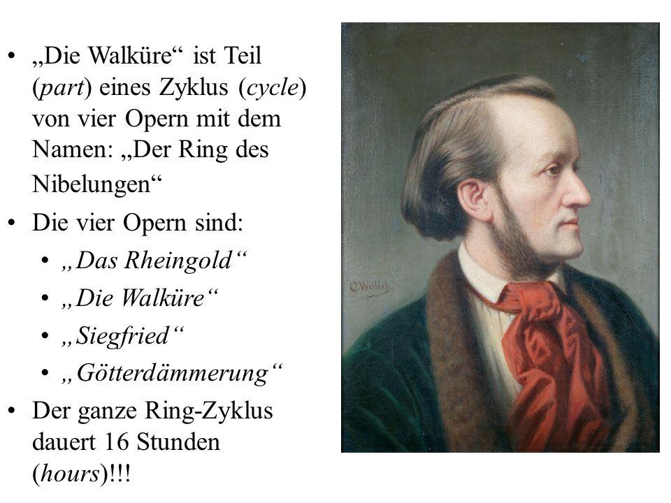 """""""Die Walküre"""" ist Teil (part) eines Zyklus (cycle) von vier Opern mit dem Namen: """"Der Ring des Nibelungen"""" Die vier Opern sind: """"Das Rheingold"""" """"Die W"""