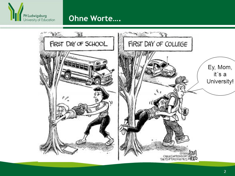 2 Ohne Worte…. Ey, Mom, it´s a University!