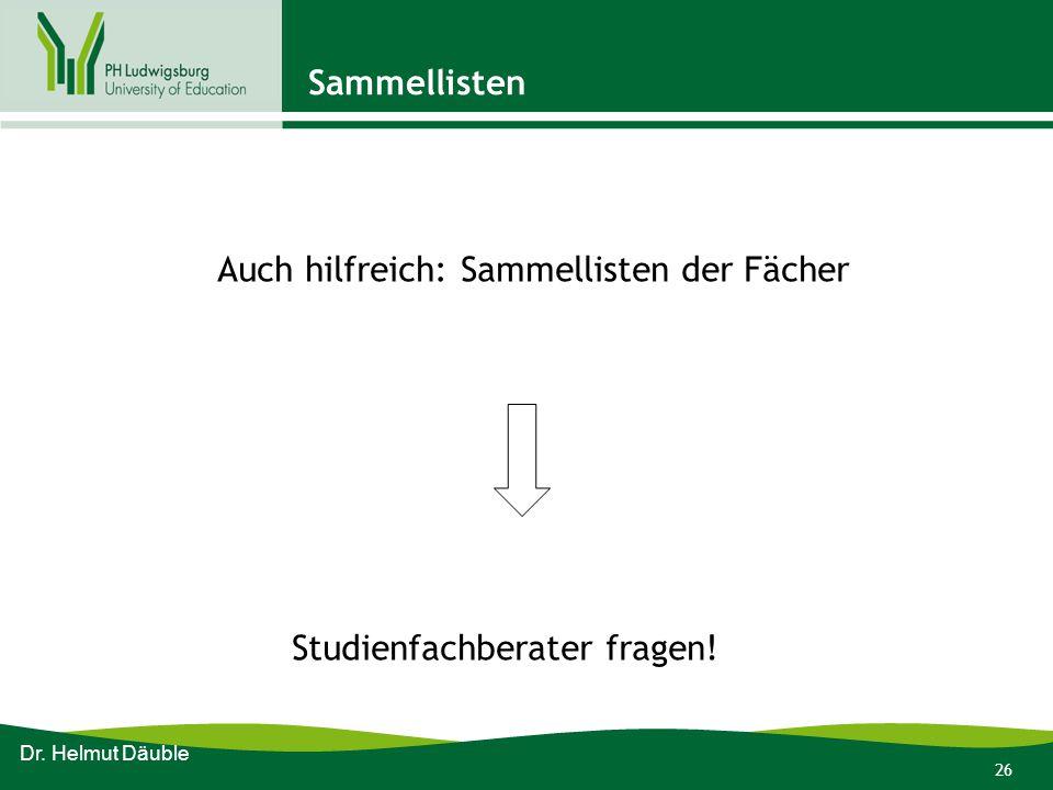 26 Sammellisten Auch hilfreich: Sammellisten der Fächer Studienfachberater fragen! Dr. Helmut Däuble