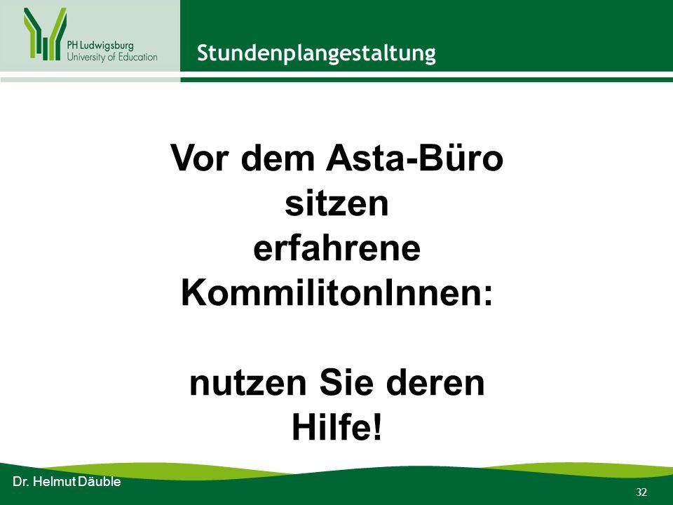 32 Stundenplangestaltung Dr. Helmut Däuble Vor dem Asta-Büro sitzen erfahrene KommilitonInnen: nutzen Sie deren Hilfe!