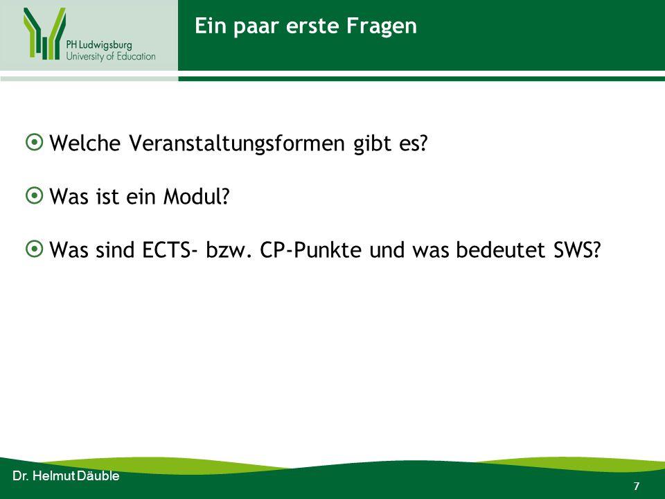 7 Ein paar erste Fragen  Welche Veranstaltungsformen gibt es?  Was ist ein Modul?  Was sind ECTS- bzw. CP-Punkte und was bedeutet SWS? Dr. Helmut D