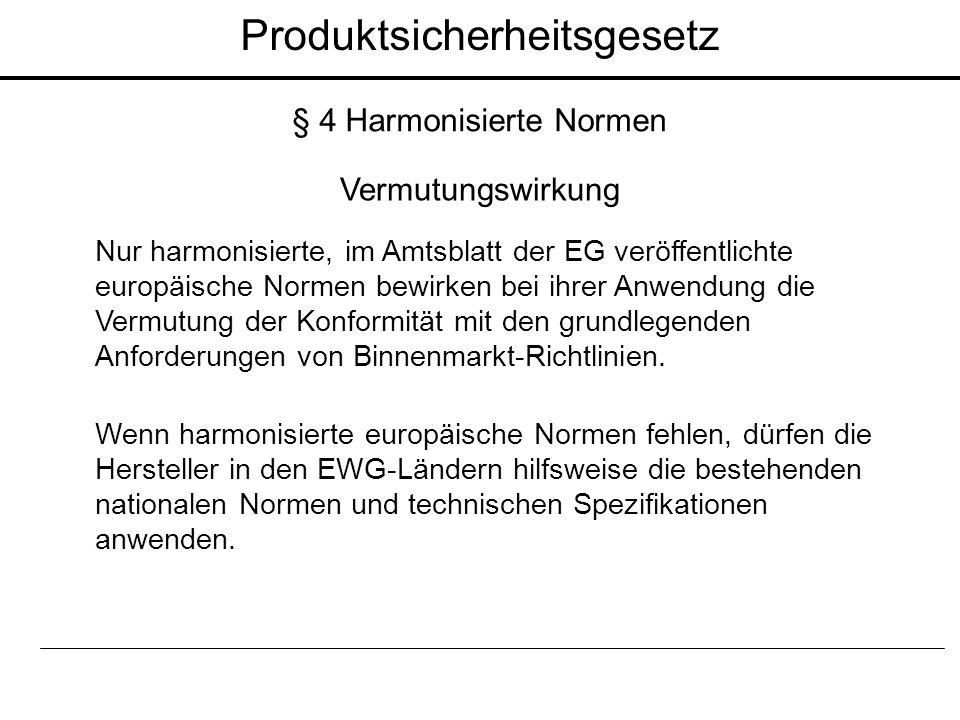 Produktsicherheitsgesetz § 4 Harmonisierte Normen Vermutungswirkung Nur harmonisierte, im Amtsblatt der EG veröffentlichte europäische Normen bewirken