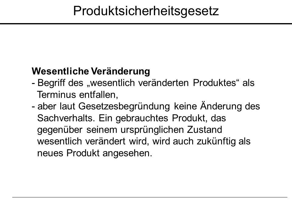 """Wesentliche Veränderung - Begriff des """"wesentlich veränderten Produktes"""" als Terminus entfallen, - aber laut Gesetzesbegründung keine Änderung des Sac"""