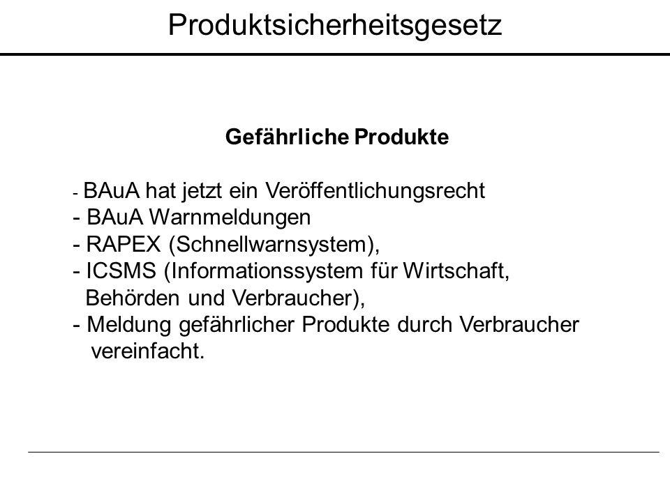 Gefährliche Produkte - BAuA hat jetzt ein Veröffentlichungsrecht - BAuA Warnmeldungen - RAPEX (Schnellwarnsystem), - ICSMS (Informationssystem für Wir